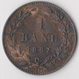 Moneda 1 banu 1867, Watt - Romania, stare exceptionala!!!