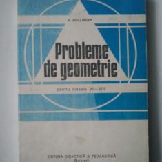 PROBLEME DE GEOMETRIE PENTRU CLASELE VI - VIII - A. HOLLINGER ( Sif ) - Culegere Matematica