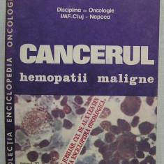 CanceruL Hemopatii Maligne - colectiv colectia enciclopedia oncologica vol. 10 - Carte Oncologie