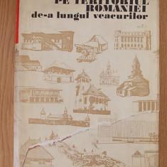 ARHITECTURA PE TERITORIUL ROMANIEI DE-A LUNGUL VEACURILOR- GRIGORE IONESCU - Carte Arhitectura