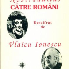 Mesajul lui Nostradamus catre romani - descifrat de Vlaicu Ionescu - Istorie