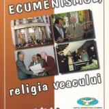 Romeo Corbu - Ecumenismul, religia veacului XXI - 663374