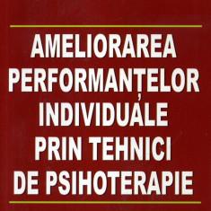 Irina Holdevici - Ameliorarea performantelor individuale prin tehnici de psihoterapie - 668538 - Carte Psihologie